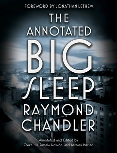 The Annotated Big Sleep by Raymond Chandler, Owen Hill, Pamela Jackson, Anthony Rizzuto (9780804168885) - PaperBack - Entertainment Film Writing