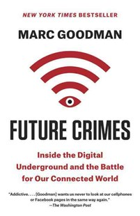 Future Crimes by Marc Goodman (9780804171458) - PaperBack - Computing Networking