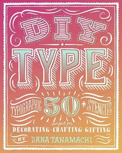 Diy Type by Dana Tanamachi (9780804186070) - PaperBack - Art & Architecture Art Technique