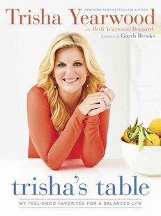 Trisha's Table by Trisha Yearwood And Beth Yearwo Bernard, Beth Yearwood Bernard, Garth Brooks (9780804186155) - HardCover - Cooking American