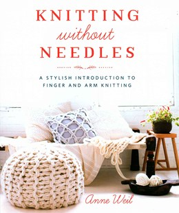 Knitting Without Needles by Anne Weil (9780804186520) - PaperBack - Craft & Hobbies Needlework