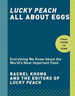 Lucky Peach All About Eggs: Everything We Know About the World