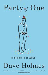Party Of One: A Memoir In 21 Songs by Dave Holmes (9780804187992) - PaperBack - Biographies General Biographies
