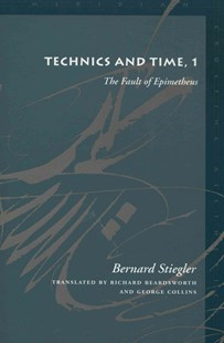 Technics and Time by Bernard Stiegler, Richard Beardsworth, George Collins (9780804730419) - PaperBack - Philosophy Modern