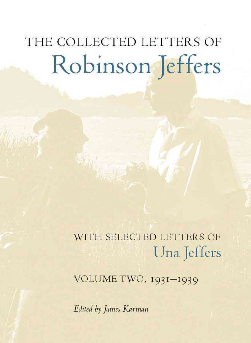 The Collected Letters of Robinson Jeffers, with Selected Letters of Una Jeffers: 1931-1939