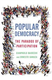 Popular Democracy by Gianpaolo Baiocchi, Ernesto Ganuza (9780804790611) - HardCover - Business & Finance Ecommerce