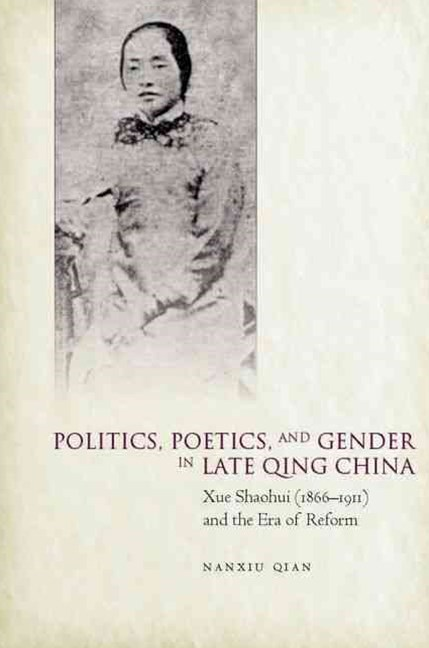 Politics, Poetics, and Gender in Late Qing China