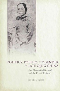 (ebook) Politics, Poetics, and Gender in Late Qing China - Biographies General Biographies