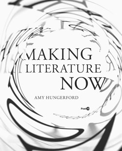 Making Literature Now by Amy Hungerford (9780804795128) - HardCover - Business & Finance Organisation & Operations