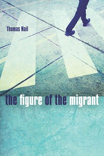The Figure of the Migrant by Thomas Nail (9780804796583) - PaperBack - Philosophy Modern