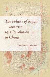 Politics of Rights and the 1911 Revolution in China by Xiaowei Zheng (9780804796675) - HardCover - History Asia