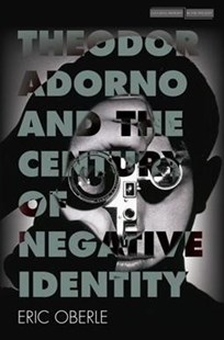 Theodor Adorno and the Century of Negative Identity by Eric Oberle (9780804799249) - HardCover - History European