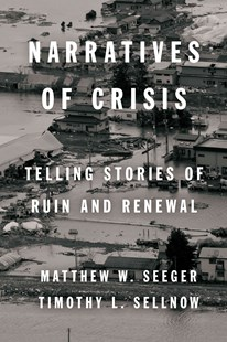 Narratives of Crisis by Matthew W. Seeger, Timothy L. Sellnow (9780804799515) - PaperBack - Business & Finance Business Communication