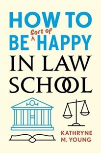 How to Be Sort of Happy in Law School by Kathryne M. Young (9780804799768) - PaperBack - Reference Law