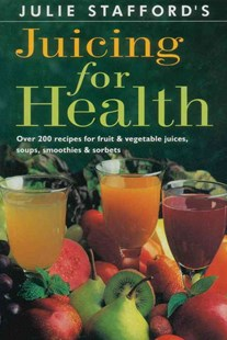 Juicing for Health by Julie Stafford (9780804830409) - PaperBack - Cooking Alcohol & Drinks