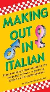 Making Out in Italian by Nicoletta Nencioli Aiken (9780804839594) - PaperBack - Family & Relationships Relationships