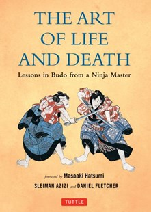 The art of Life and Death by Daniel Fletcher, Sleiman Azizi, Masaaki Hatsumi, Masaaki Hatsumi (9780804843041) - HardCover - History Asia