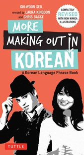 More Making Out in Korean by Ghi-Woon Seo, Laura Kingdon, Chris Backe, Damian Lee (9780804843560) - PaperBack - Language Asian Languages