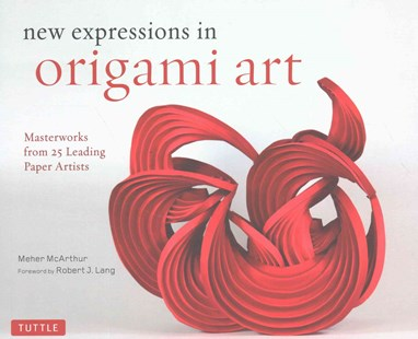 New Expressions in Origami Art by Meher McArthur, Robert J Lang (9780804846776) - HardCover - Art & Architecture Art History