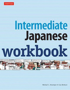 Intermediate Japanese Workbook by Michael L Kluemper, Lisa Berkson (9780804846974) - PaperBack - Language Asian Languages