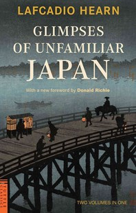 Glimpses of Unfamiliar Japan by Lafcadio Hearn, Donald Richie (9780804847551) - PaperBack - History Asia