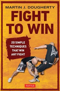 Fight to Win by Martin Dougherty (9780804848787) - PaperBack - Sport & Leisure Martial Arts