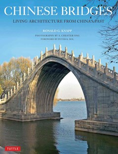 Chinese Bridges by Ronald G. Knapp, Peter Bol, A. Chester Ong (9780804849685) - PaperBack - Art & Architecture Architecture