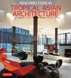 New Directions in Tropical Asian Architecture by Philip Goad, Anoma Pieris, Patrick Bingham-Hall (9780804850353) - PaperBack - Art & Architecture Architecture