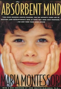 The Absorbent Mind by María Montessori, John Chattin-McNichols (9780805041569) - PaperBack - Education Pre-School
