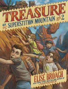 Treasure on Superstition Mountain by Elise Broach, Antonio Javier Caparó (9780805077636) - HardCover - Children's Fiction Older Readers (8-10)