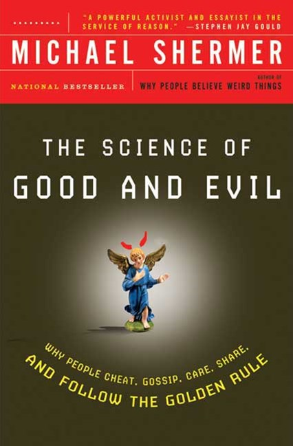 Science of Good and Evil: Why People Cheat, Gossip, Care, Sh are, And Follow The Golden Rule