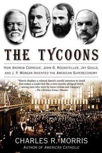The Tycoons by Charles R. Morris (9780805081343) - PaperBack - Biographies General Biographies