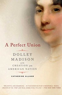 A Perfect Union by Catherine Allgor (9780805083002) - PaperBack - Non-Fiction Biography