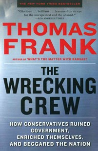 The Wrecking Crew by Thomas C. Frank (9780805090901) - PaperBack - Politics Political Issues