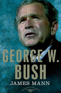 George W Bush by James Mann, Arthur M. Schlesinger, Sean Wilentz (9780805093971) - HardCover - Biographies General Biographies