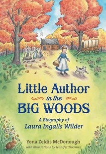 Little Author in the Big Woods by Yona Zeldis McDonough, Jennifer Thermes (9780805095425) - HardCover - Non-Fiction Biography