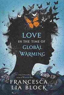 Love in the Time of Global Warming by Francesca Lia Block (9780805096279) - HardCover - Children's Fiction