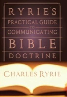 Ryrie's Practical Guide to Communicating the Bible Doctrine