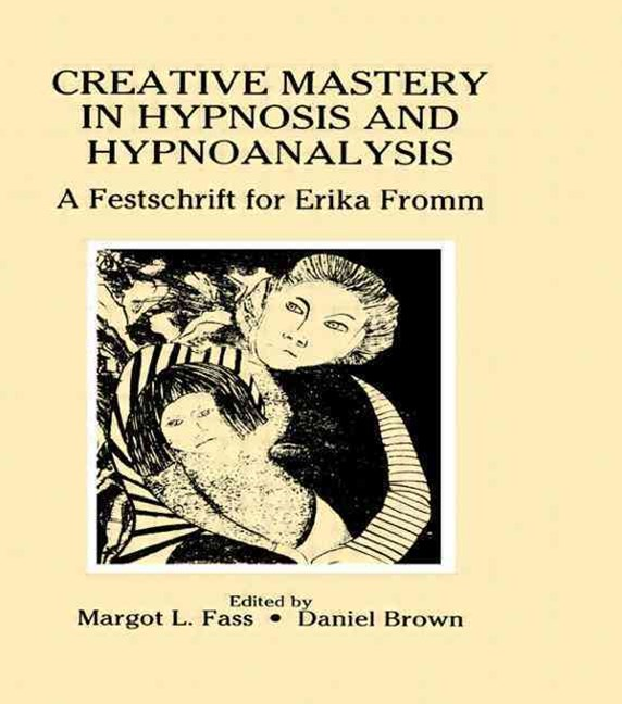 Creative Mastery in Hypnosis and Hypnoanalysis