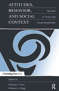 Attitudes, Behavior, and Social Context by Michael A. Hogg, Deborah J. Terry (9780805825664) - PaperBack - Social Sciences Psychology