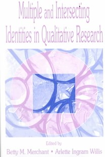 Multiple and Intersecting Identities in Qualitative Research by Betty Merchant, Arlette Ingram Willis, Lubna Chaudhry, Anya Dozier Enos, Annette Henry (9780805828757) - PaperBack - Education Teaching Guides