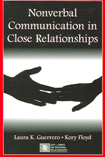 Nonverbal Communication in Close Relationships by Laura K. Guerrero, Kory W. Floyd (9780805843972) - PaperBack - Reference