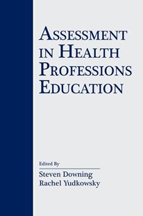 Assessment in Health Professions Education by Steven M. Downing, Rachel Yudkowsky (9780805861280) - PaperBack - Education Teaching Guides