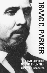 Isaac C. Parker by Michael J. Brodhead (9780806135274) - HardCover - Biographies General Biographies
