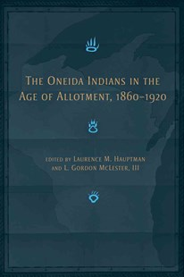 The Oneida Indians in the Age of Allotment, 1860-1920 by Laurence M. Hauptman, L. Gordon McLester, Laurence M. Hauptman, L. Gordon McLester (9780806137520) - HardCover - Education Trade Guides