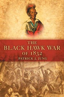 The Black Hawk War of 1832 by Patrick J. Jung, Patrick J. Jung (9780806139944) - PaperBack - History Latin America