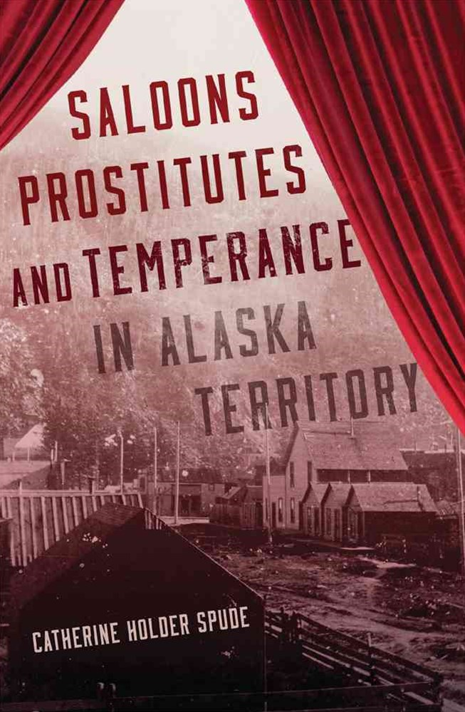 Saloons, Prostitutes, and Temperance in Alaska Territory