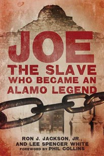 Joe, the Slave Who Became an Alamo Legend by Ron J. Jackson, Lee Spencer White, Phil Collins (9780806147031) - HardCover - Biographies General Biographies