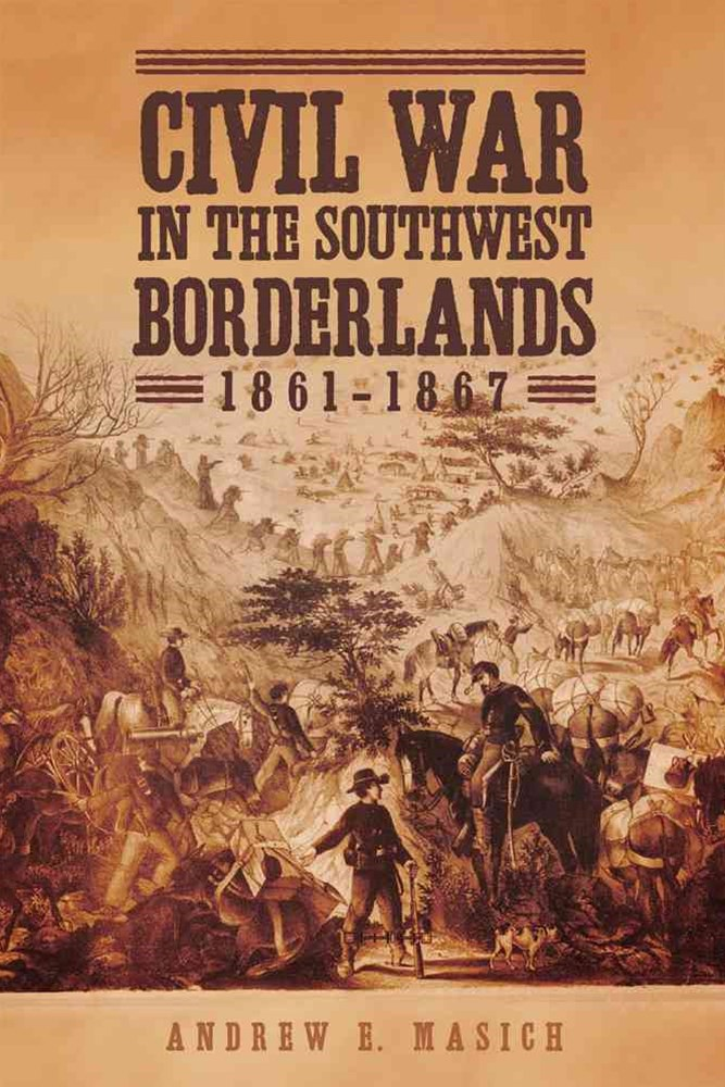 Civil War in the Southwest Borderlands, 1861-1867