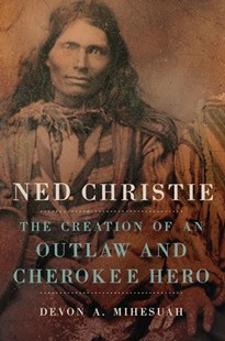 Ned Christie by Devon A. Mihesuah (9780806159102) - HardCover - Biographies General Biographies